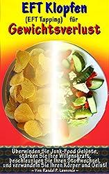 EFT Klopfen für Gewichtsverlust: Überwinden Sie Junk-Food Gelüste, stärken Sie Ihre Willenskraft, beschleunigen Sie Ihren Stoffwechsel, und verwandeln Sie Ihren Körper und Geist! (German Edition)