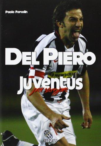 Del Piero. Juventus per sempre (Sport ed esercizio fisico)