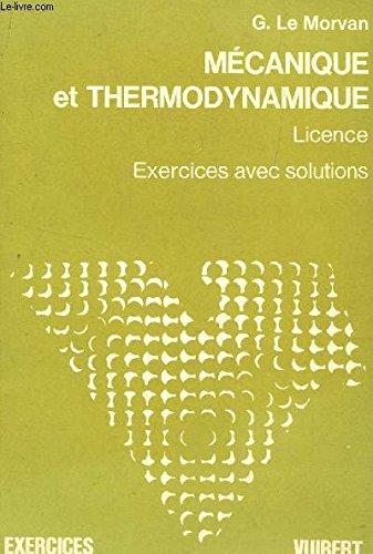 MECANIQUE ET THERMODYNAMIQUE - TOME 1 / LICENCE - EXERCICES AVEC SOLUTIONS. par LE MORVAN G