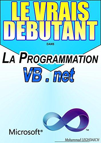 LE VRAIS DEBUTANT dans La Progrmmation VB.Net: Formation en Programmation avec VB.net par Mohammad LEGHDAICH