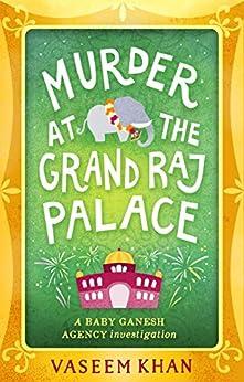 Murder at the Grand Raj Palace: Baby Ganesh Agency Book 4 by [Khan, Vaseem]