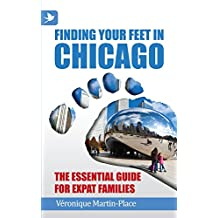 Finding Your Feet in Chicago – The Essential Guide for Expat Families (English Edition)