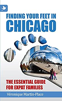 Finding Your Feet in Chicago - The Essential Guide for Expat Families by [Martin-Place, Véronique]