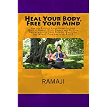 Heal Your Body, Free Your Mind: Use the Focused Laser Power of Your Mind to Remove Stuck Energy and Be Your Own Healer for Your Physical, Emotional and Mental Problems from A to Z