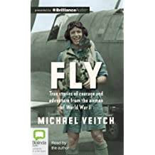 Fly: True Stories of Courage and Adventure from the Airmen of World War II