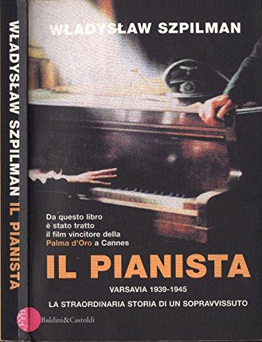 Il pianista. Varsavia 1939 - 1945. la straordinaria storia di un sopravvissuto.