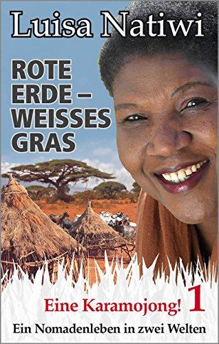 Rote Erde - weisses Gras -  Eine Karamojong! - 1: Ein Nomadenleben in zwei Welten (Rote Erde - weißes Gras)