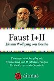 Faust I + II. Der Tragödie erster und zweiter Teil: Kommentierte Ausgabe mit Worterläuterungen und Verszählung für die Gymnasiale Oberstufe