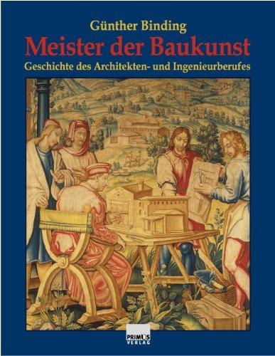 Meister der Baukunst. Geschichte des Architekten- und Ingenieurberufes. by Günther Binding (2004-03-05)