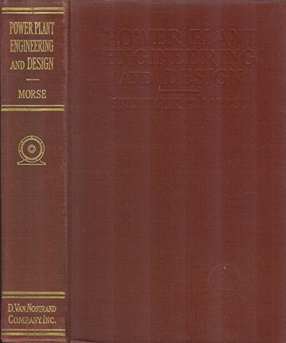 Power Plant Engineering and Design: A Text for Engineers and Students of Engineering, Covering the Theory and Practice of Stationary Electric Generating Plants