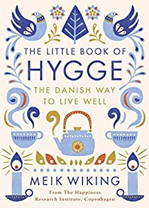 The Little Book of Hygge: The Danish Way to Live Well: The Danish Way of Live Well (Penguin Life)