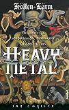 Höllen-Lärm: Die komplette, schonungslose, einzigartige Geschichte des Heavy Metal