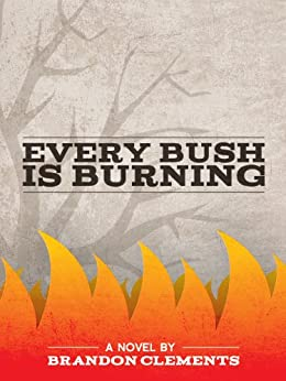 Every Bush Is Burning (English Edition) par [Clements, Brandon]