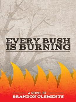 Every Bush Is Burning (English Edition) de [Clements, Brandon]