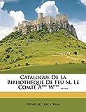 Catalogue de La Bibliotheque de Feu M. Le Comte A*** W***...