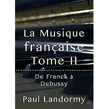 La Musique française Tome II - De Franck à Debussy (French Edition)