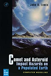 Comet and Asteroid Impact Hazards on a Populated Earth: Computer Modeling by John S. Lewis (1999-10-18)