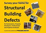 Survey Your Home for Structural Building Defects: For Homeowners, Property Developers, Professionals and Property Purchasers