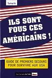 Telecharger Livres Ils sont fous ces americains Guide de premiers secours pour survivre aux USA (PDF,EPUB,MOBI) gratuits en Francaise