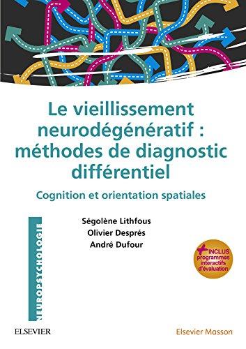 Le vieillissement neurodégénératif : méthodes de diagnostic différentiel: Cognition et orientation spatiales - avec programmes interactifs d'évaluation