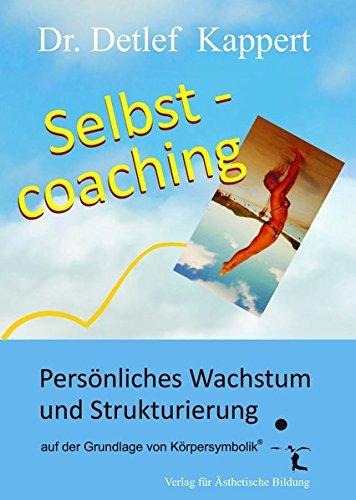 Selbstcoaching: Persönliches Wachstum und Strukturierung auf der Grundlage von Körpersymbolik