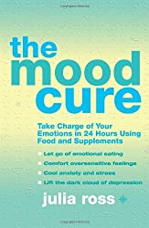 The Mood Cure: Take Charge of Your Emotions in 24 Hours Using Food and Supplements by JULIA ROSS(1905-07-01)