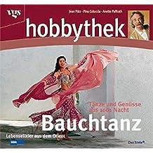 Hobbythek: Bauchtanz: Lebenselixier aus dem Orient. Tänze und Genüsse aus 1001 Nacht