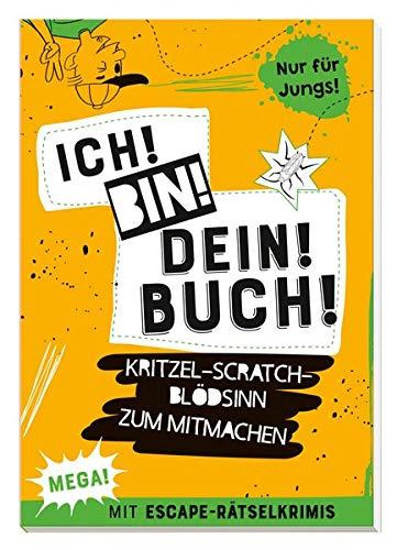 Ich! Bin! Dein! Buch!: Kritzel-Scratch-Blödsinn zum Mitmachen. Mit Escape-Rätselkrimis