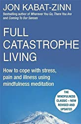 Full Catastrophe Living, Revised Edition: How to cope with stress, pain and illness using mindfulness meditation by Kabat-Zinn, Jon (2013) Paperback