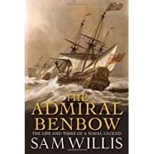 The Admiral Benbow The Life and Times of a Naval Legend by Willis, Sam ( AUTHOR ) Sep-29-2011 Paperback
