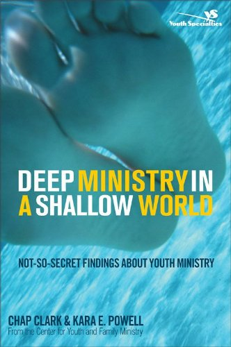 Deep Ministry in a Shallow World: Not-So-Secret Findings about Youth Ministry (Youth Specialties (Paperback)) by [Clark, Chap, Powell, Kara]