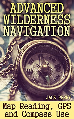 Advanced Wilderness Navigation: Map Reading, GPS and Compass Use: (How to Survive in the Wilderness) PDF Descargar Gratis
