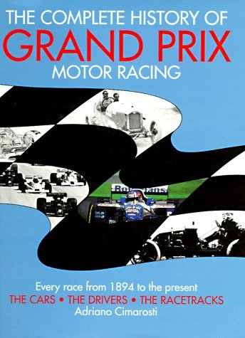 The Complete History of Grand Prix Motor Racing by Adriano Cimarosti (26-Jun-1997) Hardcover