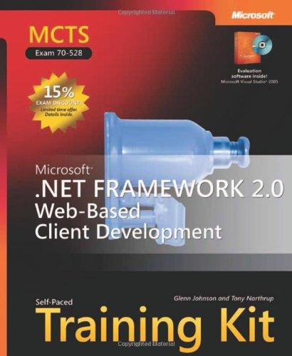 MCTS Self-Paced Training Kit (Exam 70-528): Microsoft® .NET Framework 2.0 Web-Based Client Development (Pro Certification) por Glenn Johnson