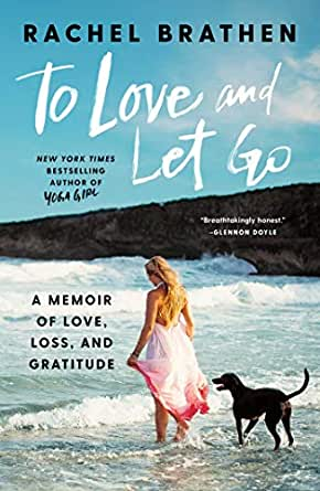 To Love And Let Go A Memoir Of Love Loss And Gratitude English Edition