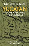 Yucatan Before and After the Conquest (Native American) by Diego de Landa (2012-05-16) - Diego de Landa