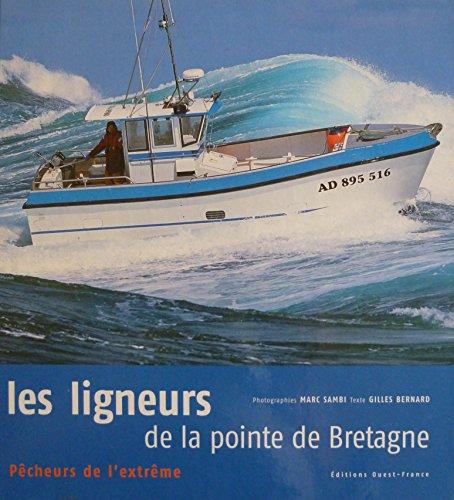 Les ligneurs de la pointe de Bretagne : Pêcheurs de l'extrême par Gilles Bernard, Marc Sambi