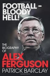 'Football - Bloody Hell!': The Story of Alex Ferguson