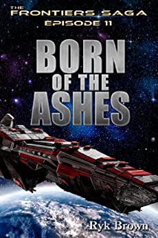 """Ep.#11 - """"Born of the Ashes"""" (The Frontiers Saga) (English Edition) par [Brown, Ryk]"""