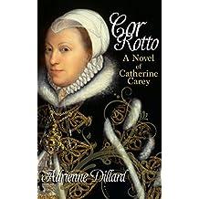 Cor Rotto: A novel of Catherine Carey