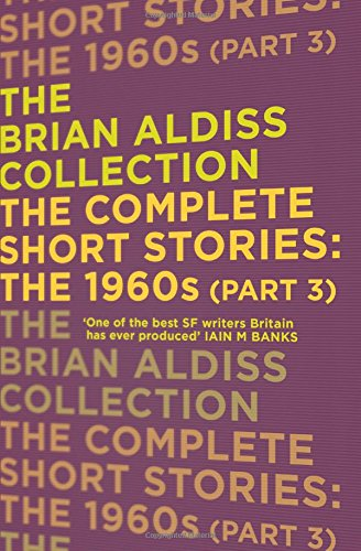The Complete Short Stories: The 1960s (Part 3) (The Brian Aldiss Collection)