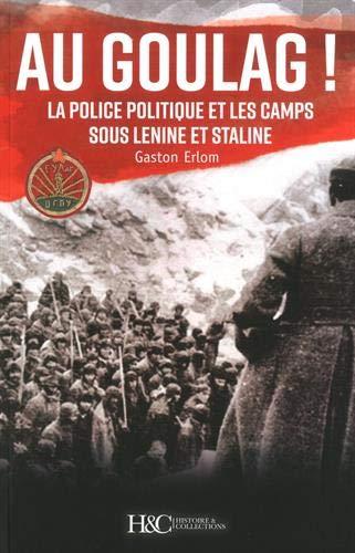 Au goulag ! La police politique et les caps sous Lenine et Staline