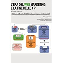 L'era del web marketing e la fine delle 4 P (Web marketing per imprenditori e professionisti Vol. 1)