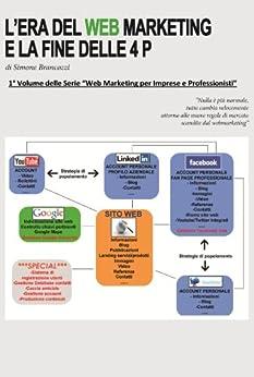 L'era del web marketing e la fine delle 4 P (Web marketing per imprenditori e professionisti Vol. 1) di [Brancozzi, Simone]