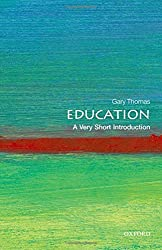 Education: A Very Short Introduction (Very Short Introductions) by Gary Thomas (2013-05-19)