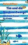 Tim und die Nordsee-Zwerge - Abenteuer-Roman für Kinder