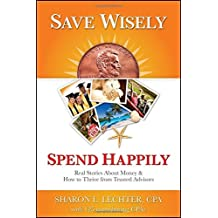 Save Wisely, Spend Happily: Real Stories About Money and How to Thrive From Trusted Advisors by Sharon Lechter (2016-11-21)