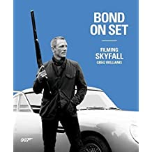 Bond On Set: Filming Skyfall by Greg Williams (2012-10-01)