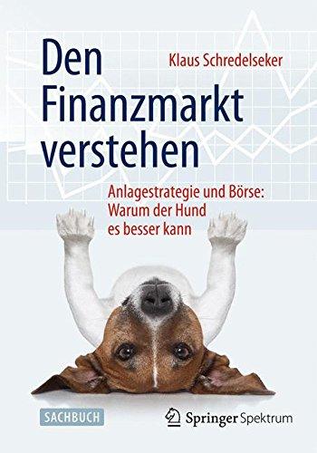 Den Finanzmarkt verstehen: Anlagestrategie und Börse: Warum der Hund es besser kann
