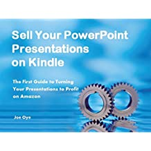 Sell Your PowerPoint Presentations on Kindle: The First Guide to Turning  Your Presentations to Profit on Amazon (English Edition)